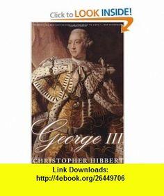 George III A Personal History (9780465027248) Christopher Hibbert , ISBN-10: 0465027245  , ISBN-13: 978-0465027248 ,  , tutorials , pdf , ebook , torrent , downloads , rapidshare , filesonic , hotfile , megaupload , fileserve