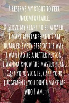 Cast your stones cast your judgement you don't make me who I am