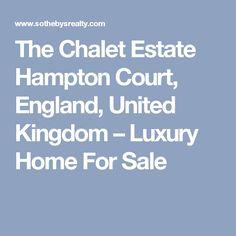 The Chalet Estate Hampton Court, England, United Kingdom – Luxury Home For Sale