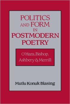Politics and form in postmodern poetry : O'Hara, Bishop, Ashbery and Merrill / Mutlu Konuk Blasing - Cambridge : Cambridge University Press, 1995