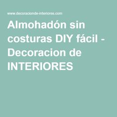 Almohadón sin costuras DIY fácil - Decoracion de INTERIORES