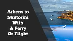 Athens to Santorini with a Ferry or Flight: The Complete Guide at http://sumo.ly/kv3h