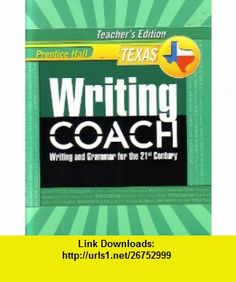 Prentice Hall Writing Coach Writing and Grammar for the 21st Century [Texas Teachers Edition] Grade 9 (9780132529969) Jeff Anderson, Kelly Gallagher , ISBN-10: 0132529963  , ISBN-13: 978-0132529969 ,  , tutorials , pdf , ebook , torrent , downloads , rapidshare , filesonic , hotfile , megaupload , fileserve