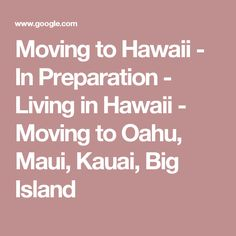 Moving to Hawaii - In Preparation - Living in Hawaii - Moving to Oahu, Maui, Kauai, Big Island
