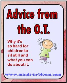 Why it is hard for children to sit still, advice from the OT  http://www.minds-in-bloom.com/2012/04/advice-from-ot-if-you-want-children-to.html#