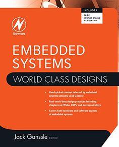 Embedded systems : world class designs / Jack Ganssle [editor] ; with Stuart Ball ... [et al.]