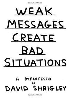 Weak Messages Create Bad Situations: A Manifesto by David Shrigley http://www.amazon.com/dp/1782114033/ref=cm_sw_r_pi_dp_WIorvb05TWNTJ
