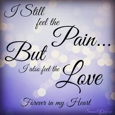 I still feel the pain... but I also feel the love. ...Forever in my Heart