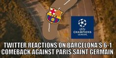 Football Club Barcelona made history with best ever Champions League comeback over Paris Saint Germa...
