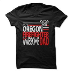 Oregon Firefighter Dad T Shirt, Hoodie, Sweatshirts - custom hoodies #hoodie #clothing
