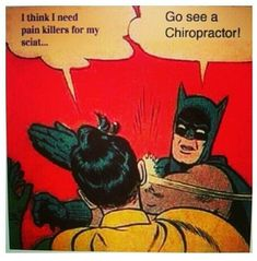 Batman knows the chiropractor is the best.