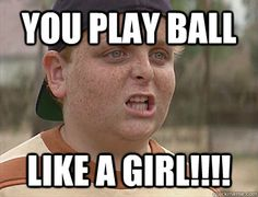 This picture is a caption and clip from the movie The Sandlot. Although we talked about girls being looked down upon in playing video games it is also with physical sports as well. Girls get harrassed for playing certain sports, or looked down upon by boys/men when they do play. Like this picture illustrates, playing like a girl is an insult.