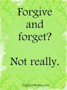 Forgive and forget? Not really. (Part 1) | Daphne Tarango | DaphneWrites.com