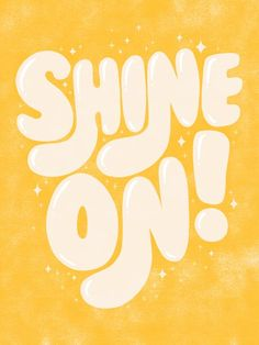 Shine On! Art Print by frankieprintco Image Positive, Bubble Letters, Happy Words, Photo Wall Collage, Mellow Yellow, Lettering Design, Cute Quotes, Word Art, Cute Wallpapers