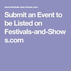 Submit an Event to be Listed on Festivals-and-Shows.com