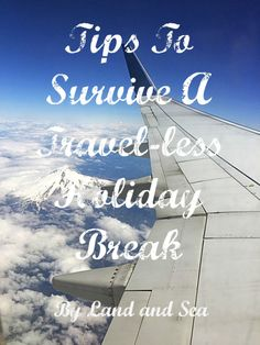 How to survive a Travel-less Holiday Break