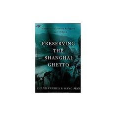 Preserving the Shanghai Ghetto : Memories of Jewish Refugees in 1940's China (Paperback) (Zhang Yanhua)