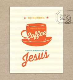 a little bit of coffee and a whole lot of jesus - 8x10 Print. $17.50, via Etsy.