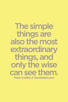 The simple things are also the most extraordinary things, and only the wise can see them. #wisdom #quote