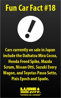 Cars currently on sale in Japan include the Daihatsu Mira Cocoa, Honda Freed Spike, Mazda Scrum, Nissan Otti, Suzuki Every Wagon, and Toyotas Passo Sette, Pixis Epoch and Spade. http://www.lubecity.ca/