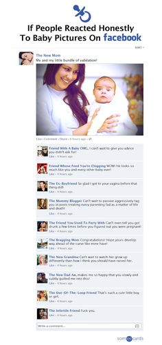 Lol. If People Reacted Honestly To Baby Pictures On Facebook The last one sums it up