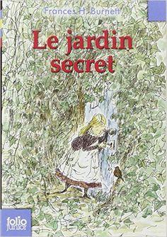 Amazon.fr - Le jardin secret - Frances H. Burnett, Rozier-Gaudriault, Antoine Lermuzeaux - Livres