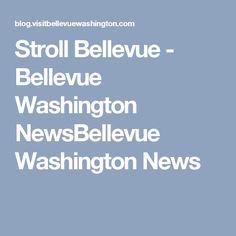 Stroll Bellevue - Bellevue Washington NewsBellevue Washington News