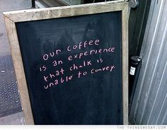 Our coffee is an experience that chalk is unable to convey