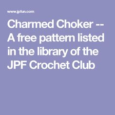Charmed Choker -- A free pattern listed in the library of the JPF Crochet Club