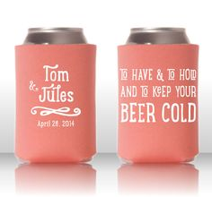 To Have and To Hold and To Keep Your Beer Cold - Personalized Wedding Koozie - Custom Can Cooler Favor