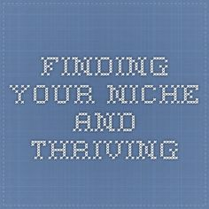 Finding Your Niche and Thriving