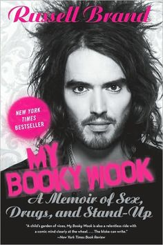"""To this day, I feel a fierce warmth for women that have the same disregard for the social conventions of sexual protocol as I do. I love it when I meet a woman and her sexuality is dancing across her face, so it's apparent that all we need to do is nod and find a cupboard.""   --Russell Brand, My Booky Wook: A Memoir of Sex, Drugs, and Stand-Up"