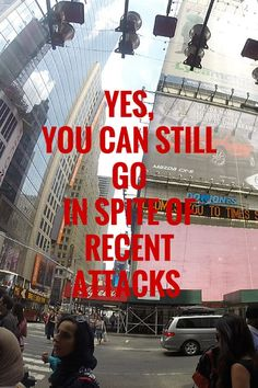 YES,YOU CAN GO INSPITE OF RECENTATTACKS
