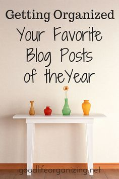 Getting Organizing: The top 10 blog posts from the  Good Life Organizing blog in 2016. Organizing closets, keepsakes, photos and more!