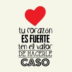 Tu corazón es fuerte, ten el valor de hacerle caso... #Citas #Frases @Candidman