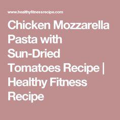Chicken Mozzarella Pasta with Sun-Dried Tomatoes Recipe | Healthy Fitness Recipe