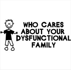 FF3) WHO CARES ABOUT YOUR DYSFUNCTIONAL FAMILY FUNNY STICK FAMILY DECAL STICKER