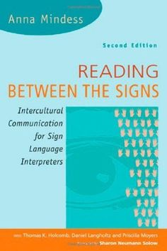 Reading Between the Signs: Intercultural Communication for Sign Language Interpreters, 2nd Edition by Anna Mindess. $16.99