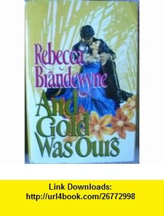 And Gold Was Ours Rebecca Brandewyne ,   ,  , ASIN: B005TUOW9Q , tutorials , pdf , ebook , torrent , downloads , rapidshare , filesonic , hotfile , megaupload , fileserve