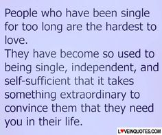 People who have been single for too long are the hardest to - Love Quotes