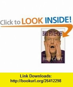 The Big Five-Oh! Facing, Fearing, And Fighting Fifty (9780688150778) Bill Geist , ISBN-10: 0688150772  , ISBN-13: 978-0688150778 ,  , tutorials , pdf , ebook , torrent , downloads , rapidshare , filesonic , hotfile , megaupload , fileserve