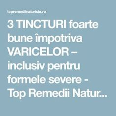 3 TINCTURI foarte bune împotriva VARICELOR – inclusiv pentru formele severe - Top Remedii Naturiste Good To Know, Health And Wellness, Apothecary, Decor, Medicine, Diet, Varicose Veins, Plant, Decoration