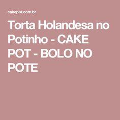 Torta Holandesa no Potinho - CAKE POT - BOLO NO POTE