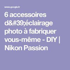 6 accessoires d'éclairage photo à fabriquer vous-même - DIY | Nikon Passion
