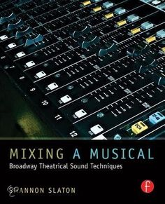 Mixing a Musical: Broadway Theatrical Sound Techniques Focal Press Drama Theatre, Theatre Shows, Multimedia Technology, Reading Online, Destiny, Audio Books, Musicals, Broadway, Ebooks