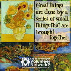 Great things are done by a series of small things that are all brought together. Vincent Van Gogh