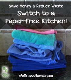 Using Cloth in he Kitchen- - Save Money and Reduce Waste.  We've gone almost 100% paper free.  We only buy paper towels to drain bacon on!