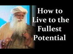 Sadhguru Jaggi Vasudev-. Sadhguru - How to Live Life to The Fullest Potential part1 | Excerpts fr...