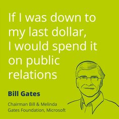 Public relations quote by Bill Gates – If I was down to           my last dollar, I would spend it on public relations