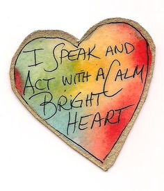 I speak and act with a calm bright heart ~ Louise Hay